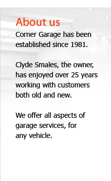 About Us :: Corner Garage has been established since 1981. Clyde Smales, the owner, has enjoyed over 25 years working with customers both old and new and offers all aspects of garage services for any vehicle.